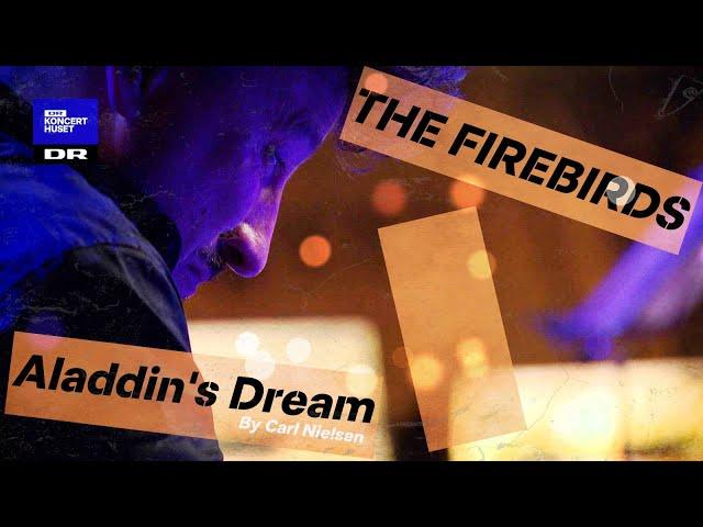 Aladdin's Dream - Carl Nielsen // The Firebirds (Sommerscenen LIVE)