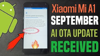 Xiaomi Mi A1, September AI OTA Update Received, Good News for Android 10 Q ????