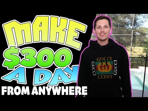 How To Make $300 Per Day From ANYWHERE In The World!