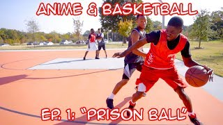 BASKETBALL AND ANIME Episode 1: PRISON BALL