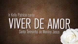 Viver de Amor - Santa Teresinha do Menino Jesus por Ir. Kelly Patrícia