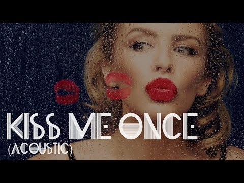 Kylie Minogue - Kiss Me Once (acoustic)