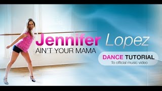 Best of Jennifer Lopez AIN'T YOUR MAMA – Dance Tutorial (to official music video)