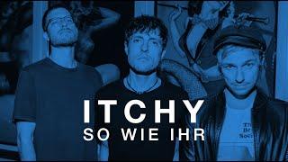 ITCHY - So wie ihr