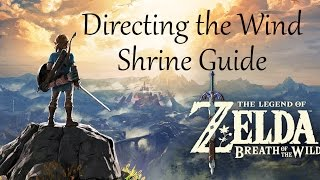 The Legend of Zelda: Breath of the Wild - Directing the Wind Shrine Guide