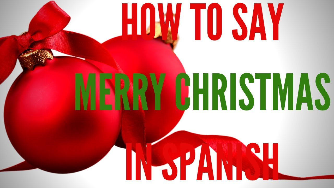 How Do You Say Merry Christmas In Spanish-Feliz Navidad - YouTube