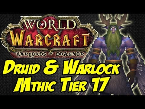 Warlock and Druid Mythic Tier 17 Set - World of Warcraft: Warlords of Draenor