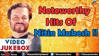 Noteworthy Hits Of Nitin Mukesh : Best Hindi Songs ||  Jukebox