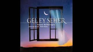 Polad Bülbüloğlu & Şebnem Ferah - Gel Ey Seher