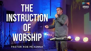 The Instruction of Worship - Pastor Rob McKenna