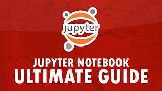 Jupyter Notebook: The ULTIMATE guide