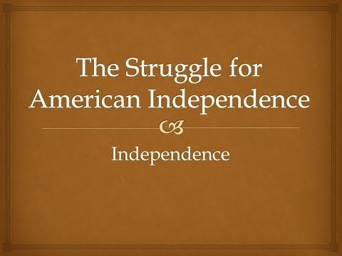 The Struggle for American Independence - Independence
