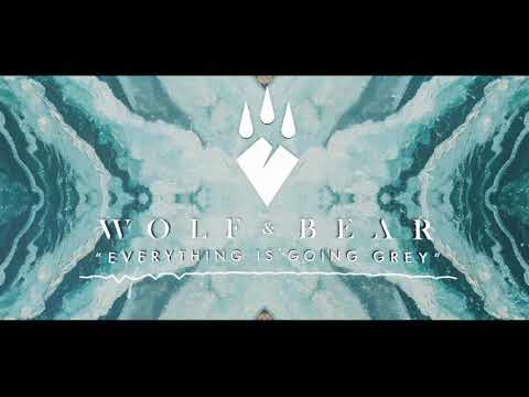 Wolf & Bear - Everything Is Going Grey