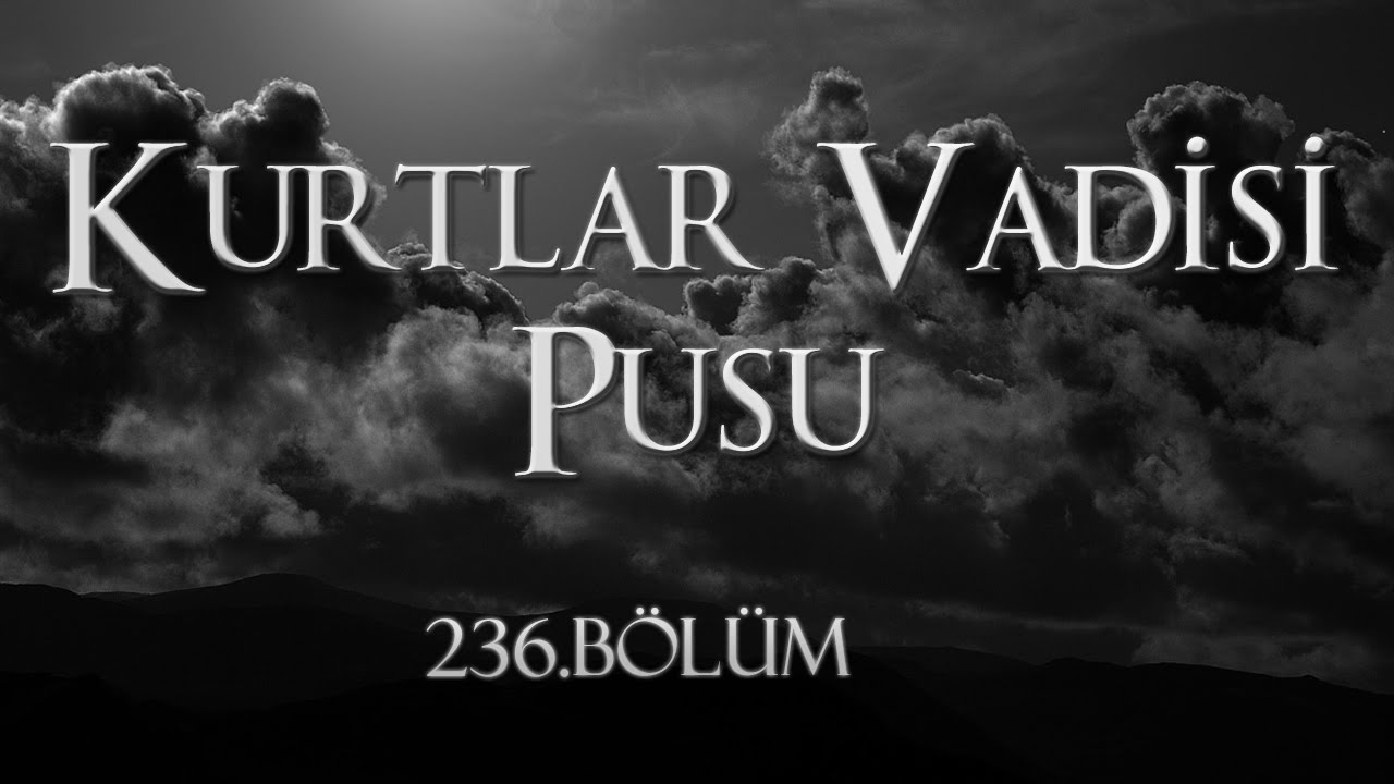 Download Kurtlar Vadisi Pusu 236. Bölüm