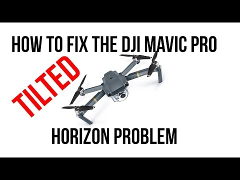 How to fix the DJI Mavic Pro Tilted Horizon problem - DIY