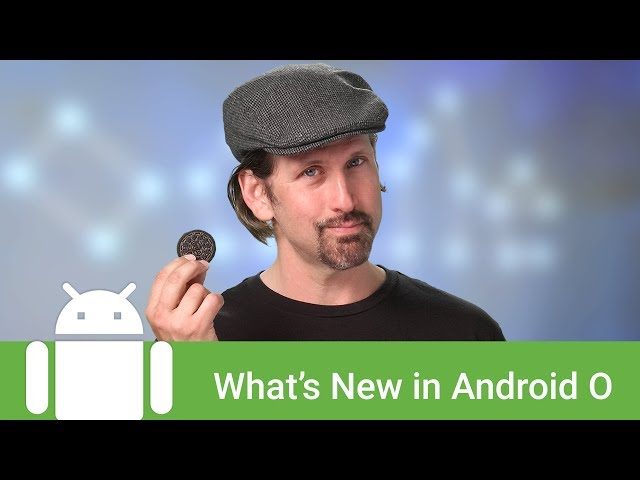 What's new in Android Oreo for developers