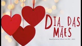 Dia das mães 2021 - Homenagem do departamento infantil da IPG