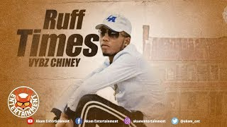 Vybz Chiney - Ruff Times (Bread Back) October 2018