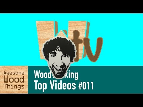 Woodworking Top Videos #011