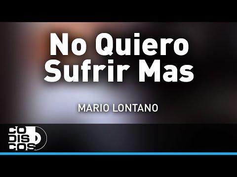 No Quiero Sufrir Mas Mario Lontano Audio Youtube