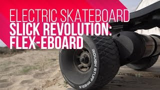 BEST EBOARD | Slick Revolution Flex Eboard