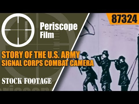 STORY OF THE U.S. ARMY SIGNAL CORPS  COMBAT CAMERA  87324