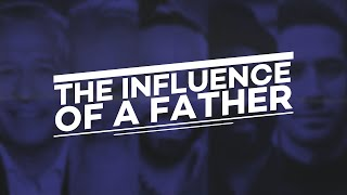 """""""The Influence of a Father"""" - 11 am"""