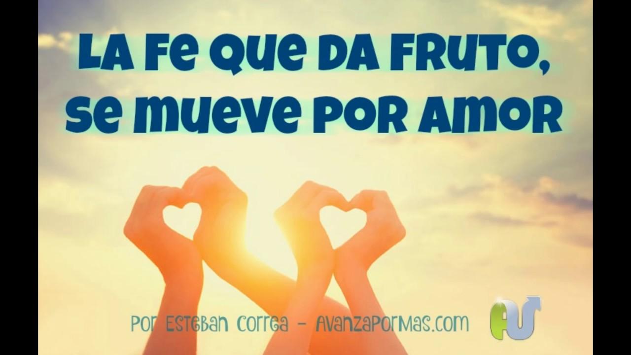 La Fe Que Da Fruto Se Mueve Por Amor Reflexiones Cristianas Cortas
