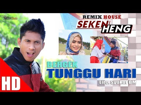 BERGEK -TUNGGU HARI  ( House Mix Bergek SEKEN HENG ) HD Video Quality 2017