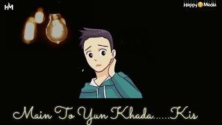 💖💖Main to yun khada -kis soch me pada💖💖 -whatsapp status