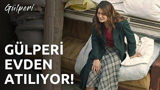 Gülperi | 7.Bölüm - Gülperi Evden Atılıyor!