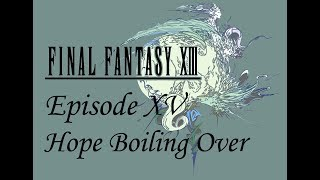 Final Fantasy XIII - Episode 15 - Hope Boiling Over