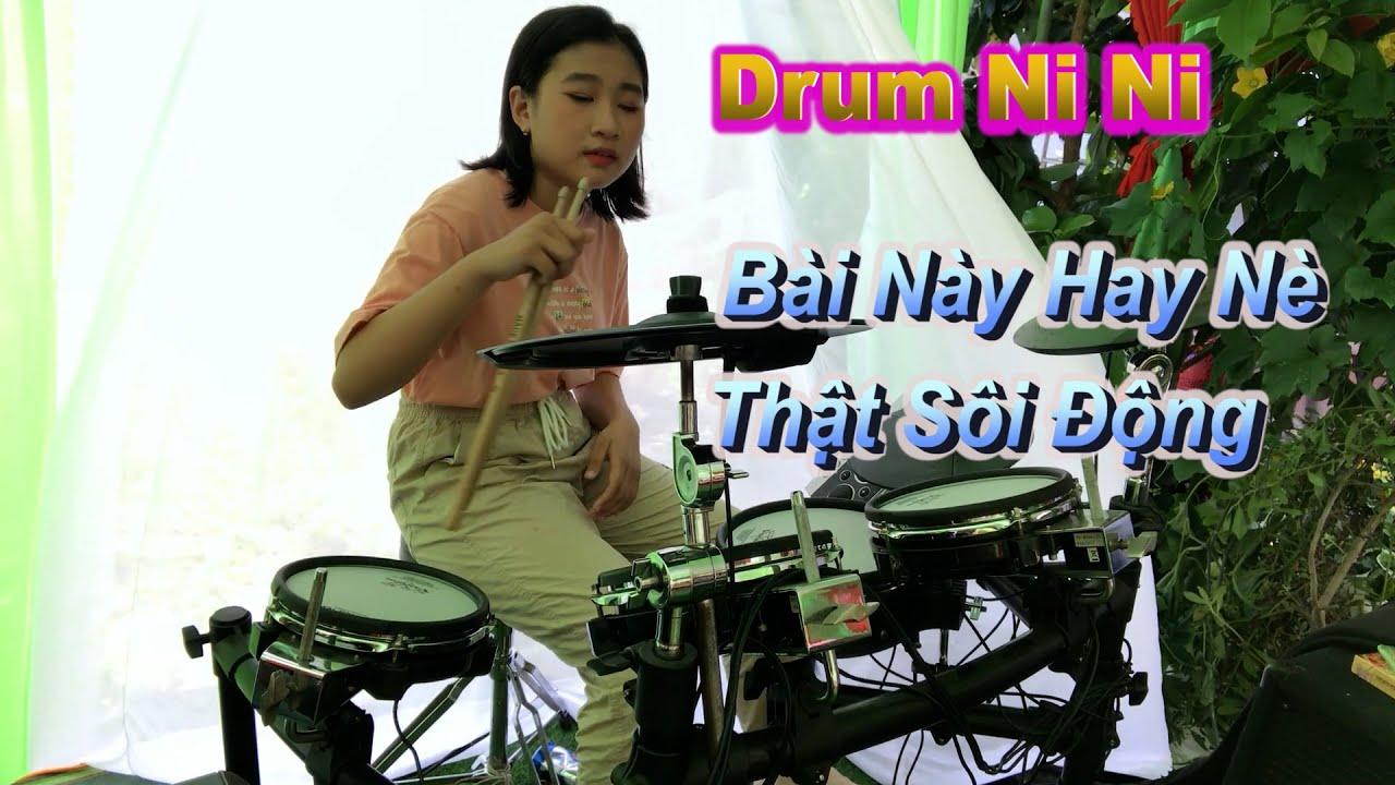 Bài Này Nghe Sôi Động Quá - Từng Yêu Remix - Ni Ni Drum
