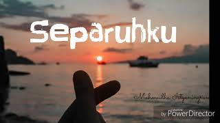 Download Separuhku-Nano ( Cover Ipank yuniar-Misita lomania) Lirik Mp3