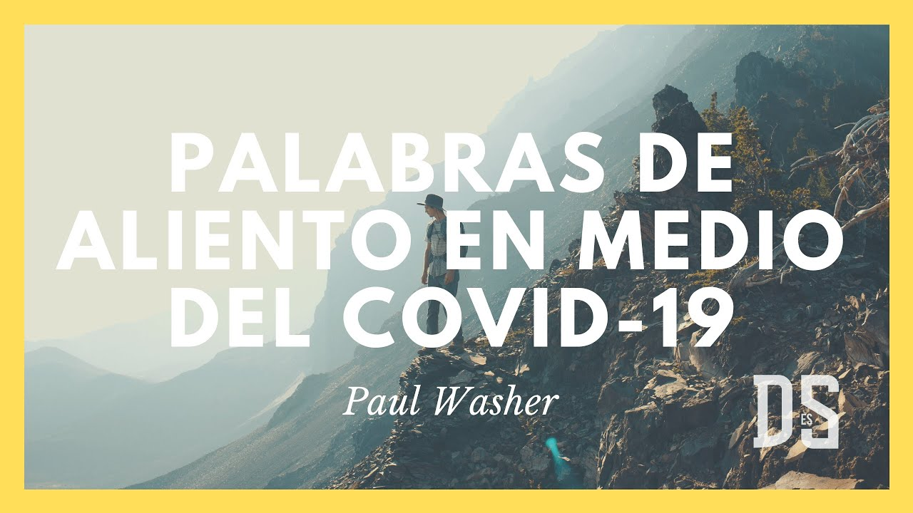 Palabras De Aliento En Medio Del Covid 19 Paul Washer Youtube