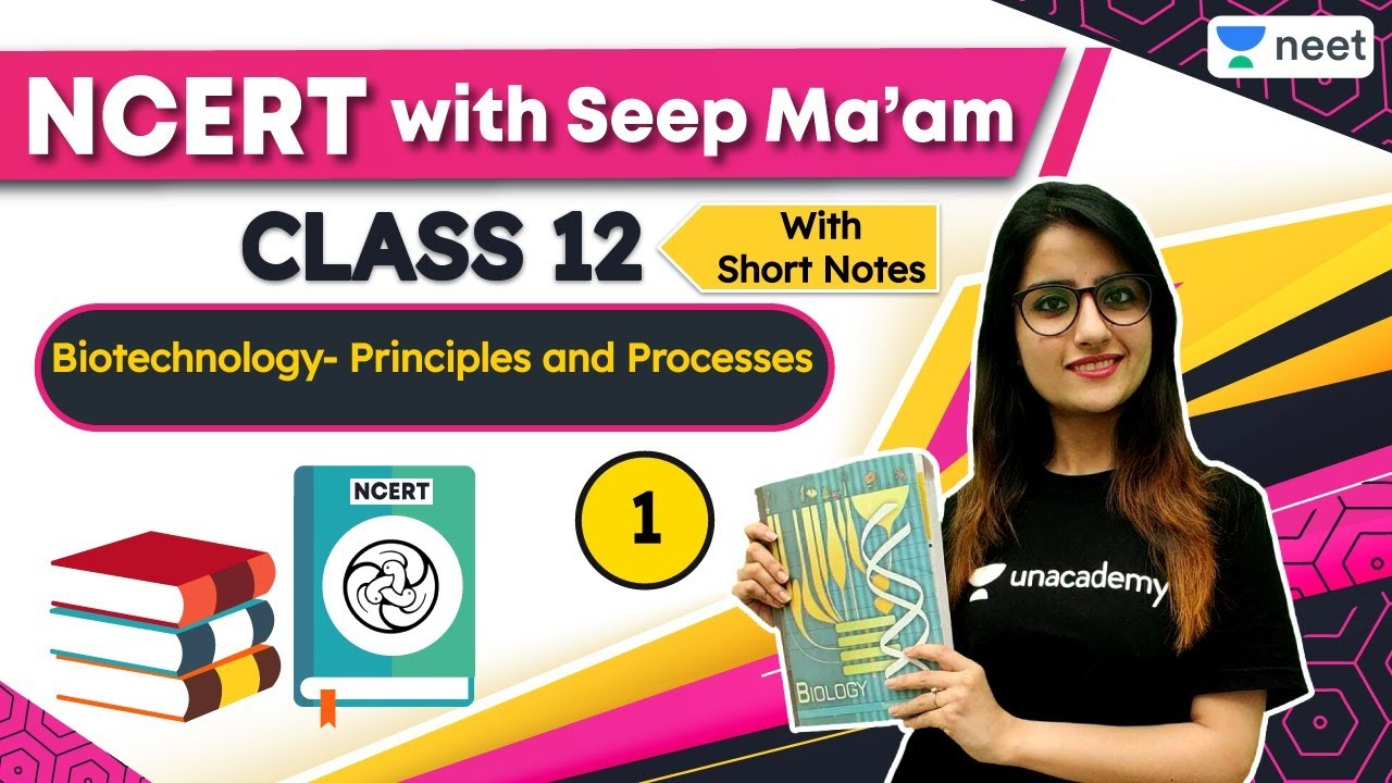NEET: NCERT with Seep Ma'am | Biotechnology- Principles and Processes | L1 | Unacademy NEET | S