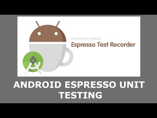 ANDROID ESPRESSO UNIT TESTING