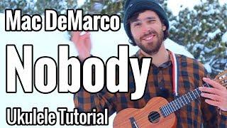 Mac DeMarco - Nobody (Ukulele Tutorial) Video