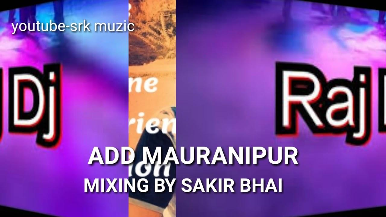 DJ RAJ ADD MAURANIPUR MIXING BY SAKIR MAURANIPUR CHANNEL SRK MUZIC  MAURANIPUR SHAHRUKH BHAI