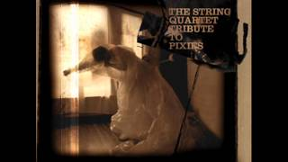 The String Quartet Tribute To Pixies Here Comes Your