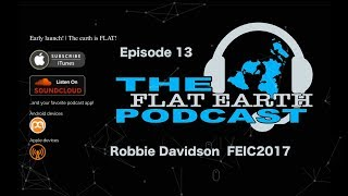 Flat Earth Podcast ep 13 Robbie Davidson FEIC2017