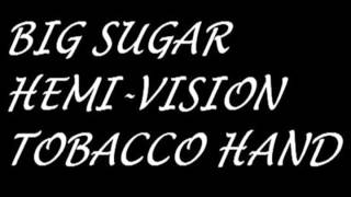 Watch Big Sugar Tobacco Hand video