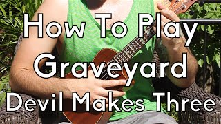 How To Play Graveyard by Devil Makes Three - Beginner Ukulele Lesson - Learn Ukulele w/tabs