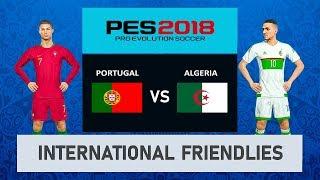 Portugal vs Algeria | International Friendlies | PES 2018 PC Gameplay