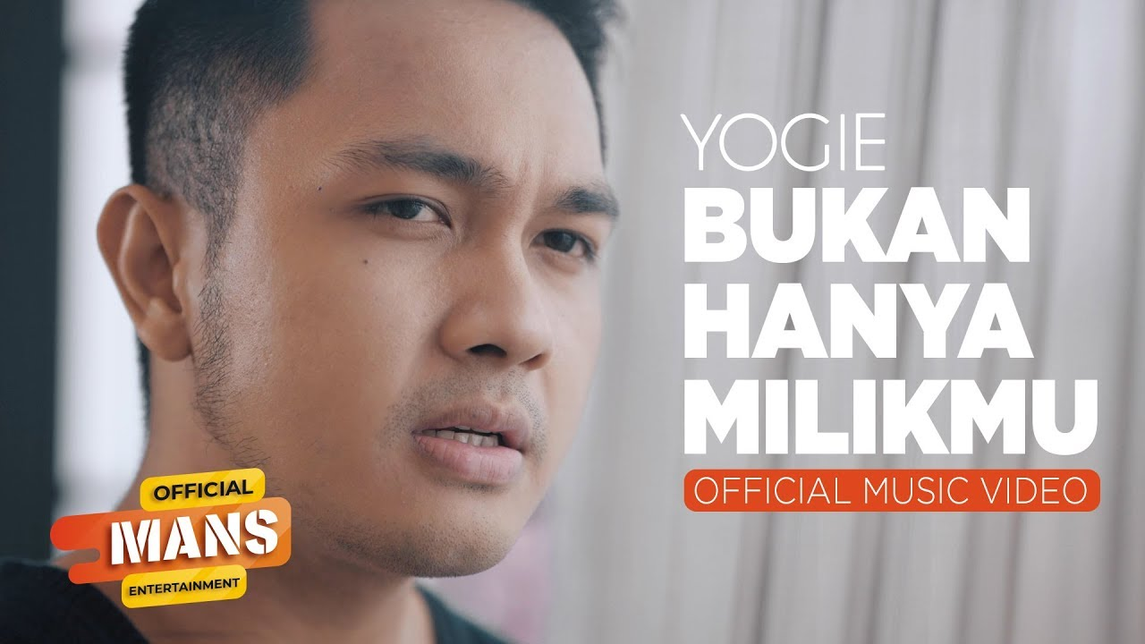 Download YOGIE - BUKAN HANYA MILIKMU - Not Only Yours (Official Music Video)