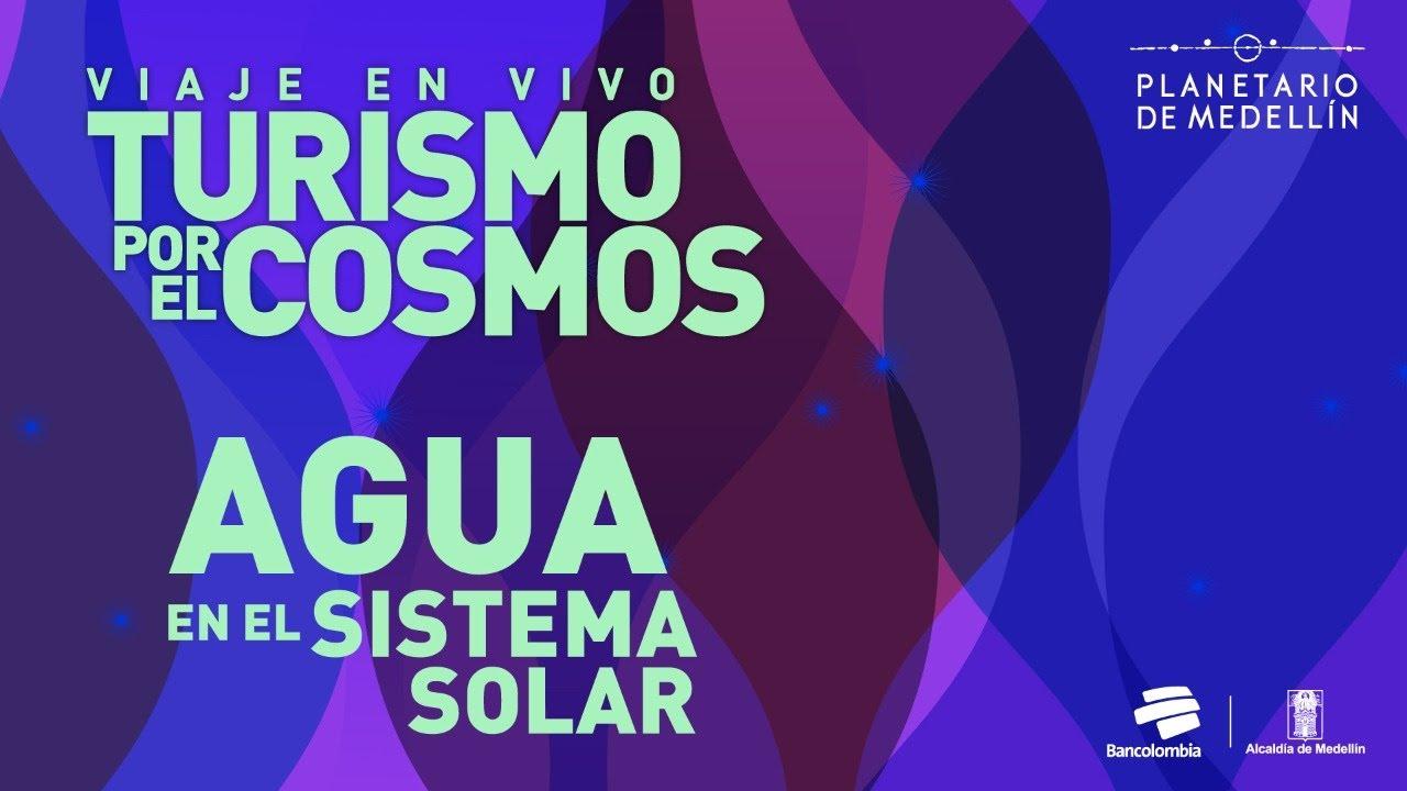 Turismo por el cosmos: agua en el sistema solar   Planetario de Medellín