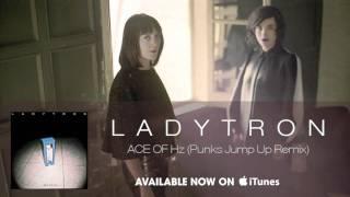 Ladytron - Ace Of Hz (Punks Jump Up Remix) [Audio]