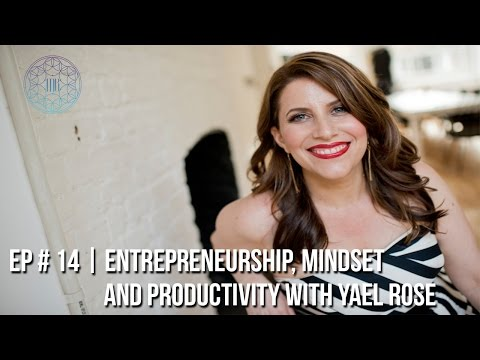 Ep # 14 | Entrepreneurship, Mindset, Productivity and More with Business Coach Yael Rose