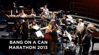 Bang on a Can Marathon 2013