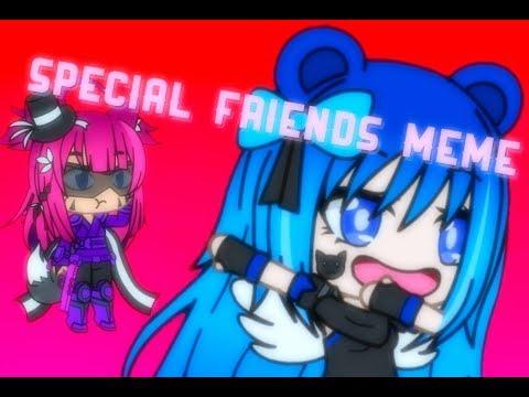 Special Friends Meme /w Sierra Jewell    Gacha Verse